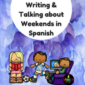 Write and Talk about the Weekend in Spanish (Escritura de fin de semanas)