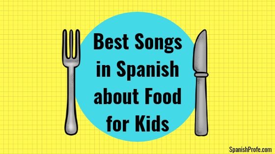 Best Songs in Spanish about Food for Kids - Spanish Profe